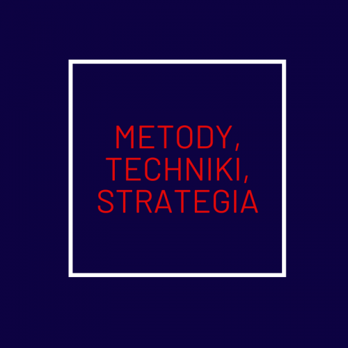 METODY, TECHNIKI, STRATEGIE